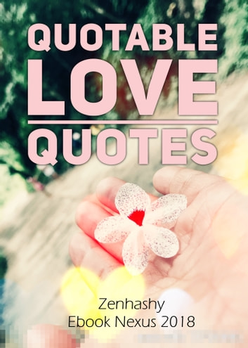 Quotable Love Quotes ebook by Zenhashy