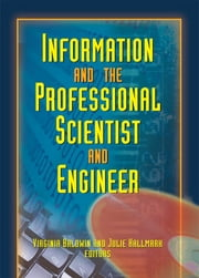 Information And The Professional Scientist And Engineer ebook by Julie Hallmark,Virginia Ann Baldwin