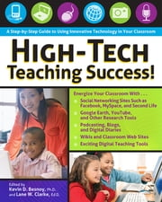 High-Tech Teaching Success! - A Step-by-Step Guide to Using Innovative Technology in Your Classroom ebook by Kevin Besnoy, Ph.D.,Lane Clarke, Ed.D.