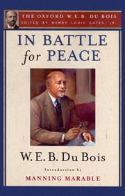 In Battle for Peace (The Oxford W. E. B. Du Bois) - The Story of My 83rd Birthday ebook by W. E. B. Du Bois,Manning Marable,Henry Louis Gates, Jr.
