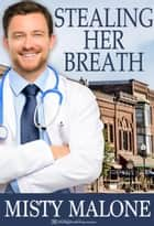 Stealing Her Breath ebook by Misty Malone