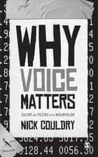 Why Voice Matters - Culture and Politics After Neoliberalism ebook by Nick Couldry