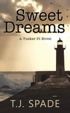 Sweet Dreams: A Tucker PI novel ebook by T.J. Spade