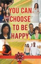 You Can Choose to Be Happy ebook by Melanie Thomas-Price