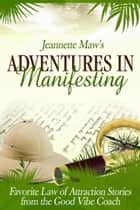 Adventures In Manifesting ekitaplar by Jeannette Maw