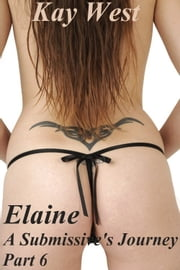 Elaine: A Submissive's Journey Part 6 ebook by Katie West