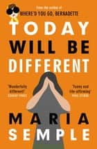 Today Will Be Different - From the bestselling author of Where'd You Go, Bernadette ebook by Maria Semple