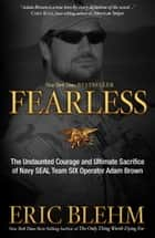 Fearless - The Undaunted Courage and Ultimate Sacrifice of Navy SEAL Team SIX OperatorAdam Brown ebook by Eric Blehm