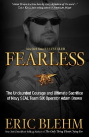 Fearless - The Undaunted Courage and Ultimate Sacrifice of Navy SEAL Team SIX Operator Adam Brown ebook by Eric Blehm