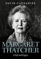 Margaret Thatcher: A Life and Legacy ebook by David Cannadine