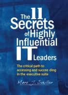 The 11 Secrets of Highly Influential IT Leaders ebook by Marc J. Schiller