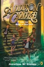 Addison Cooke and the Ring of Destiny ebook by Jonathan W. Stokes