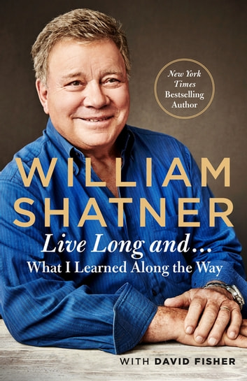 Live Long And . . . - What I Learned Along the Way ebook by William Shatner,David Fisher