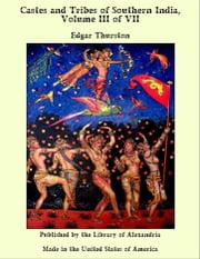 Castes and Tribes of Southern India, Volume III of VII ebook by Edgar Thurston