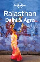 Lonely Planet Rajasthan, Delhi & Agra ebook by Lonely Planet, Michael Benanav, Abigail Blasi,...