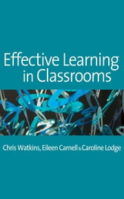 Effective Learning in Classrooms ebook by Dr Eileen Carnell,Caroline M Lodge,Mr. Chris Watkins