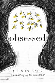 Obsessed - A Memoir of My Life with OCD eBook by Allison Britz
