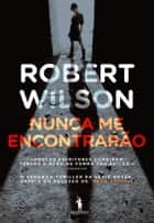 Nunca Me Encontrarão ebook by Robert Wilson