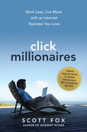 Click Millionaires - Work Less, Live More with an Internet Business You Love ebook by Scott Fox