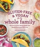 Gluten-Free & Vegan for the Whole Family (EBK) - Nutritious Plant-Based Meals and Snacks Everyone Will Love ebook by Jennifer Katzinger, Raven Bonnar-Pizzorno, MS,...
