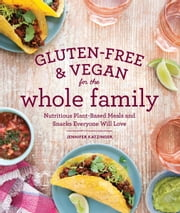 Gluten-Free & Vegan for the Whole Family (EBK) - Nutritious Plant-Based Meals and Snacks Everyone Will Love ebook by Jennifer Katzinger,Raven Bonnar-Pizzorno, MS, RD