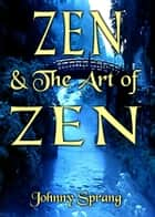 Zen and The Art of Zen ebook by Johnny Sprang