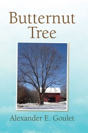 Butternut Tree ebook by Alexander E. Goulet