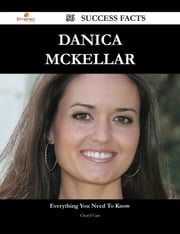 Danica McKellar 56 Success Facts - Everything you need to know about Danica McKellar ebook by Cheryl Carr