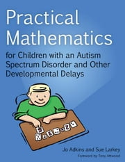 Practical Mathematics for Children with an Autism Spectrum Disorder and Other Developmental Delays ebook by Larkey, Sue