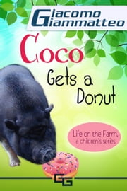 Coco Gets a Donut, Life on the Farm for Kids, III ebook by Giacomo Giammatteo
