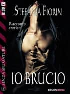 Io brucio ebook by Stefania Fiorin