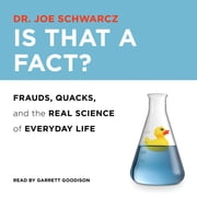 Is That a Fact? - Frauds, Quacks, and the Real Science of Everyday Life audiobook by Dr. Joe Schwarcz