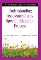 Understanding Assessment in the Special Education Process ebook by Roger Pierangelo,George Giuliani