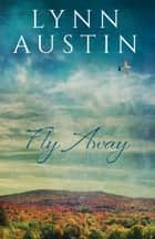 Fly Away ebook by Lynn Austin