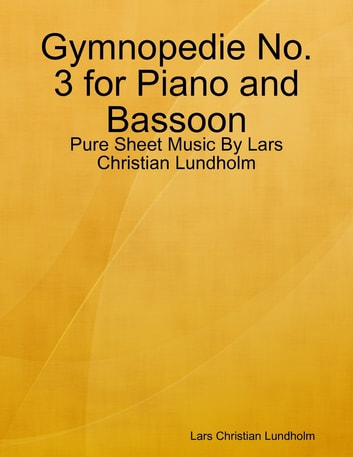Gymnopedie No. 3 for Piano and Bassoon - Pure Sheet Music By Lars Christian Lundholm ebook by Lars Christian Lundholm