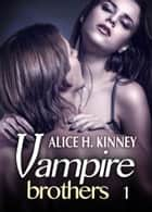 Vampire Brothers 1 eBook by Alice Kinney