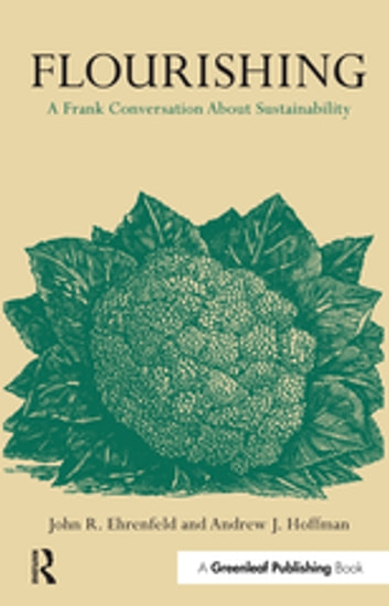 Flourishing - A Frank Conversation about Sustainability ebook by Andrew J. Hoffman,John R. Ehrenfeld