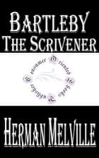 Bartleby the Scrivener: A Story of Wall-Street ebook by Herman Melville