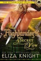The Highlander's Secret Vow - Sutherland Legacy Series, #4 ebook by