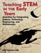 Teaching STEM in the Early Years - Activities for Integrating Science, Technology, Engineering, and Mathematics ebook by Sally Moomaw