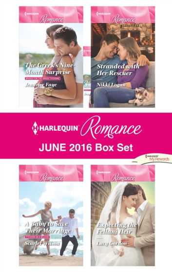 Harlequin Romance June 2016 Box Set - The Greek's Nine-Month Surprise\A Baby to Save Their Marriage\Stranded with Her Rescuer\Expecting the Fellani Heir ebook by Jennifer Faye,Scarlet Wilson,Nikki Logan,Lucy Gordon