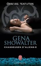 Chasseuses d'aliens (Tome 6) - Obscure tentation ebook by Gena Showalter, Mathieu Jacquet