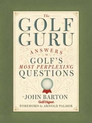 The Golf Guru - Answers to Golf's Most Perplexing Questions ebook by John Barton,Arnold Palmer