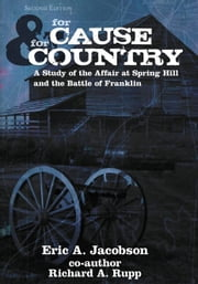 For Cause and Country - A Study of the Affair at Spring Hill & the Battle of Franklin ebook by Eric A. Jacobson