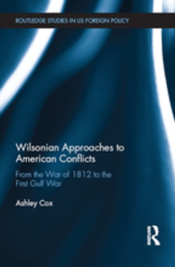 Wilsonian approaches to american conflicts ebook by ashley cox wilsonian approaches to american conflicts from the war of 1812 to the first gulf war fandeluxe Choice Image