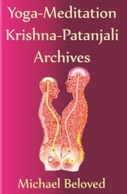 Yoga-Meditation Krishna-Patanjali Archives ebook by Michael Beloved