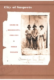 City of Suspects - Crime in Mexico City, 1900–1931 ebook by Pablo Piccato