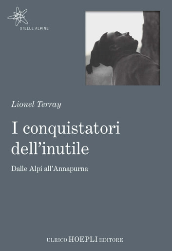 I conquistatori dell'inutile - Dalle Alpi all'Annapurna ebook by Lionel Terray