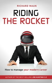 Riding the Rocket - How to manage your modern career ebook by Richard Maun