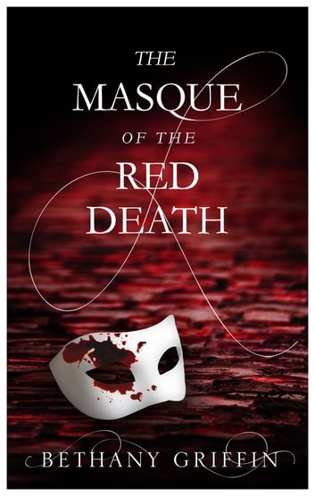 The Masque of the Red Death eBook by Bethany Griffin
